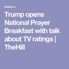Trump opens National Prayer Breakfast with talk about TV ratings | TheHill