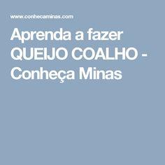 Aprenda a fazer QUEIJO COALHO - Conheça Minas