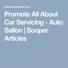 Promote All About Car Servicing - Auto Sallon Promotion, Articles, Author, Canning, Car, Book, Automobile, Writers, Home Canning