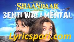 Senti Wali Mental Song Lyrics – Shaandaar