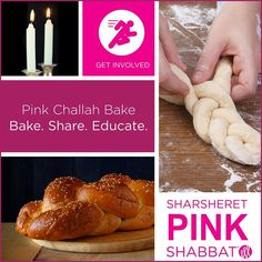 Bake pink challah and help spread breast cancer awarensss! To find a local pink challah bake or if you're interested in hosting your own please cotact Sarah Eagle at seagle@sharsheret.org