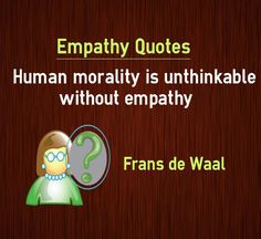 Empathy Quotes Human morality is unthinkable without empathy Morals Quotes, Empathy Quotes, Eric Blair, George Orwell, Morality, Emotional Intelligence, Meant To Be, Feelings