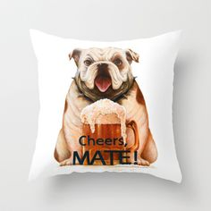 """Throw Pillow Cover made from 100% spun polyester poplin fabric, a stylish statement that will liven up any room. Individually cut and sewn by hand, the pillow cover measures 16"""" x 16"""", features a double-sided print and is finished with a concealed zipper for ease of care. Does not include pillow insert. ABOUT THE ART Cheers Mate! A bulldog is posing with a beer glass."""