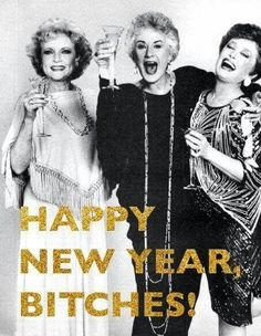 Happy New Years from the Golden Girls Meme. Rose, Blache and Dorothy wishing you the very best in the new year. Ring in the new year with our fun round up of the best 2019 New Years Memes! New Years Eve Meme, New Year Quotes Funny Hilarious, Happy New Year Funny, New Years Eve Quotes, Quotes About New Year, Funny Happy, Funny Quotes, New Year Wishes Funny, New Years Resolution Funny