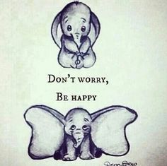 "disney ""Don't Worry, Be Happy"" dumbo elephant Disney Pixar, Disney Films, Disney And Dreamworks, Disney Art, Walt Disney, Dumbo Disney, Disney Pens, Baby Disney Characters, The Words"