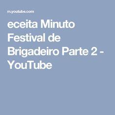 eceita Minuto Festival de Brigadeiro   Parte 2 - YouTube