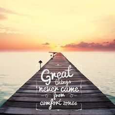 Image result for great things never came from comfort zones