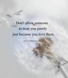 """Quotes Sayings and Affirmations """"Don't allow someone to treat you poorly just because you love them."""" Created and posted by onlinecounselling. Uplifting Quotes, Sad Quotes, Quotes To Live By, Best Quotes, Love Quotes, Inspirational Quotes, Meaningful Quotes, Qoutes, Cool Words"""