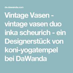 Vintage Vasen - vintage vasen duo inka scheurich - ein Designerstück von koni-yogatempel bei DaWanda