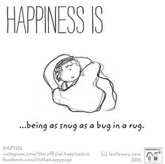 Happiness Is...being as snug as a bug in a rug.