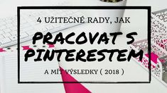 4 užitečné rady, jak pracovat s Pinterestem a mít výsledky ( 2018 ) Online Marketing, Did You Know, Finance, Projects To Try, Internet, Social Media, Messages, Writing, Education