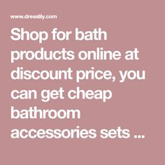 Shop for bath products online at discount price, you can get cheap bathroom accessories sets with high quality and worldwide delivery at DressLily.com.