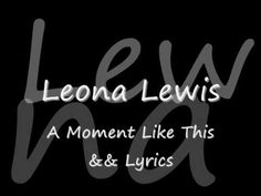 Leona Lewis, A Moment Like This with Lyrics