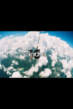 For my 18 birthday (about a year and three months away) I am going skydiving!!