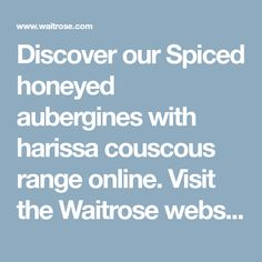 Discover our Spiced honeyed aubergines with harissa couscous range online. Visit the Waitrose website now to browse.