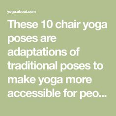 These 10 chair yoga poses are adaptations of traditional poses to make yoga more accessible for people who cannot stand for long periods.