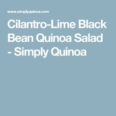 Cilantro-Lime Black Bean Quinoa Salad - Simply Quinoa