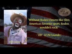 CLN 13-18: Rodeo Clowns Rock, Slim Garner Slim Garner Professional Rodeo Clown rocked the Payson Rodeo. Thanks to Slim and all the rodeo sponsors such as Wrangler, Coors, Boot Barn and Walmart, the Payson Rodeo was a hit. Take a look at Slim in action.