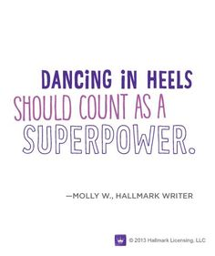 Dancing in heels should count as a superpower. #dance #quote