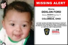 DEKLON FORD, Age Now: 1, Missing: 05/06/2015. Missing From COLUMBUS, OH. ANYONE HAVING INFORMATION SHOULD CONTACT: Columbus Police Department (Ohio) 1-614-645-4545.
