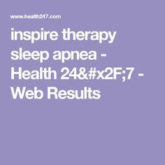 inspire therapy sleep apnea - Health 24/7 - Web Results