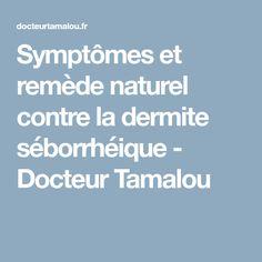 Symptômes et remède naturel contre la dermite séborrhéique - Docteur Tamalou Stress, Seborrhoeic Dermatitis, Natural Remedies, Psychological Stress