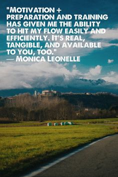 """""""Motivation + preparation and training has given me the ability to hit my flow easily and efficiently. It's real, tangible, and available to you, too.""""  ― Monica Leonelle"""