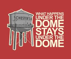 What Happens Under the Dome, Stays Under the Dome. #underthedome