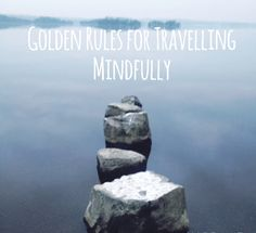 My Golden Rules for Travelling Mindfully – Where's Clair?