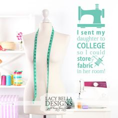 "www.lacybella.com ""I sent my daughter to college so I could store fabric in her room"" funny sewing quilter's quote decal sign"