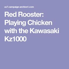 Red Rooster: Playing Chicken with the Kawasaki Triumph Motorcycles For Sale, Red Rooster, Bike, Chicken, Red Roaster, Bicycle, Bicycles, Cubs