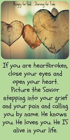 Our Lord is the great physician. He knows how it feels to be broken-hearted…