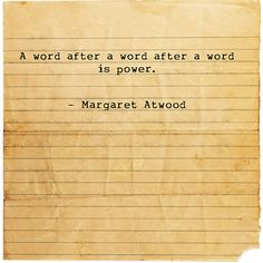 """""""A word after a word after a word is power."""" — Margaret Atwood"""