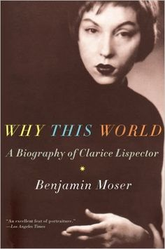 Why This World: A Biography of Clarice Lispector: Benjamin Moser: 9780199895823: Amazon.com: Books