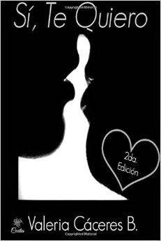 Mis momentos de lectura: Si, te quiero ( Quiero 1) - Valeria Cáceres B