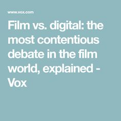 Film vs. digital: the most contentious debate in the film world, explained - Vox