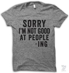 sorry, i'm not good at people-ing