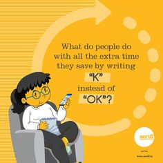 "What do people do with all the extra time they save by writing ""K"" instead of ""OK"" Daily Wisdom, Learning Quotes, Time Saving, Corporate Branding, Graphic Design Studios, Invitation Design, Creative Design, Innovation, Funny Quotes"