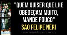 """""""Quem quiser que lhe obedeçam muito, mande pouco."""" São Felipe Néri #SãoFelipe #obediência"""