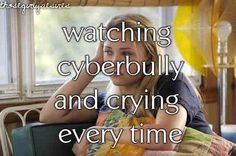 Watching Cyberbully and crying every time