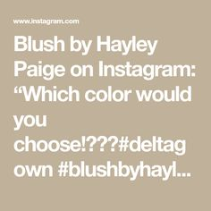 "Blush by Hayley Paige on Instagram: ""Which color would you choose!?✨💕#deltagown #blushbyhayleypaige #designedby @misshayleypaige #sizeinclusive @rhylanlangbridal"" Blush By Hayley Paige, You Choose, Color, Instagram, Colour, Colors"