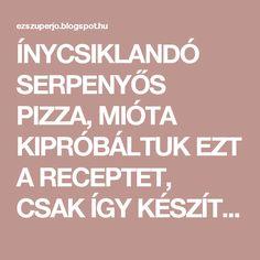 ÍNYCSIKLANDÓ SERPENYŐS PIZZA, MIÓTA KIPRÓBÁLTUK EZT A RECEPTET, CSAK ÍGY KÉSZÍTJÜK! - EZ SZUPER JÓ