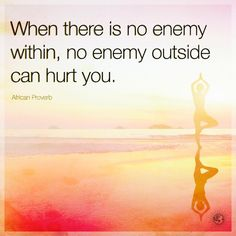 When there is no enemy within, no enemy outside can hurt you. - African Proverb…