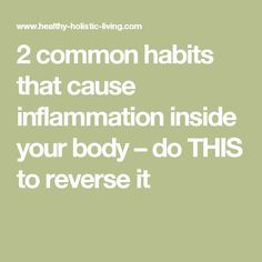 2 common habits that cause inflammation inside your body – do THIS to reverse it