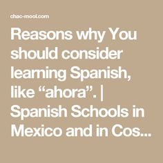 """Reasons why You should consider learning Spanish, like """"ahora"""". 