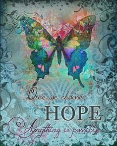 Once we choose hope anything is possible ♡ CHOOSE HOPE hope, healing art print, inspirational butterfly gift print, x Butterfly Quotes, Butterfly Gifts, Butterfly Colors, Butterfly Kisses, Butterfly Images, Butterfly Artwork, Dragonfly Art, Butterfly Watercolor, Butterfly Print