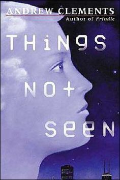 Things Not Seen: a really great book makes a completely unrelateable situation relateable! and the irony in the book is pretty unbelieveable too