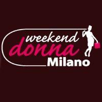 15 - 17 marzo 2013. Weekend Donna, tre giorni per la donna e le sue passioni - Fiera Milano Rho.