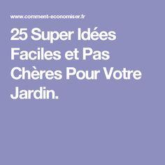 25 Super Idées Faciles et Pas Chères Pour Votre Jardin.