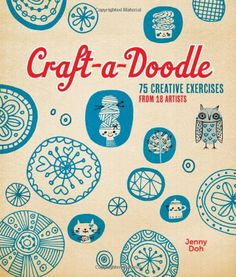 Craft-a-Doodle: 75 Creative Exercises from 18 Artists by Jenny Doh,http://www.amazon.com/dp/1454704225/ref=cm_sw_r_pi_dp_0eyptb0RT4G4W4MM